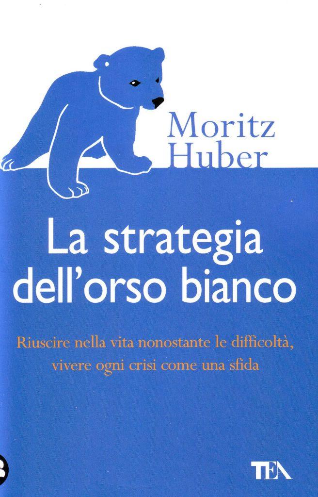 Moritz Huber - La strategia dell'orso bianco
